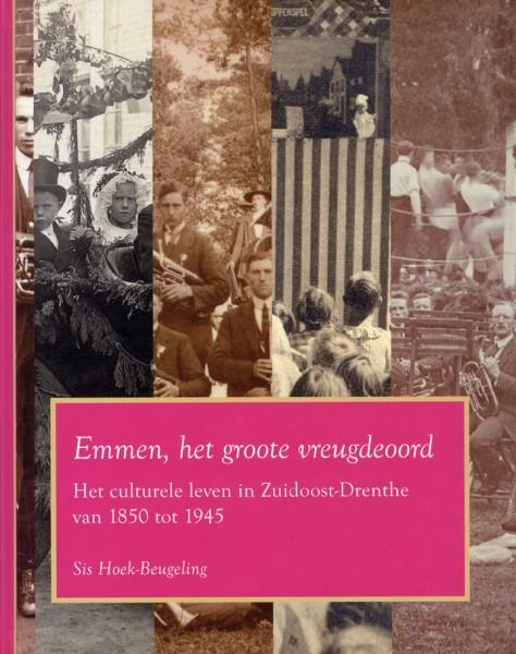 Emmen, het groote vreugdeoord. Het culturele leven in Zuidoost-Drenthe van 1850 tot 1945.