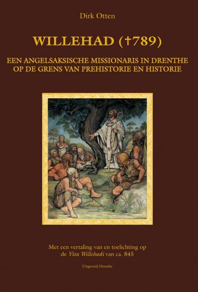 Omslag boek Willehad († 789) Een Angelsaksische missionaris in Drenthe op de grens van prehistorie en historie