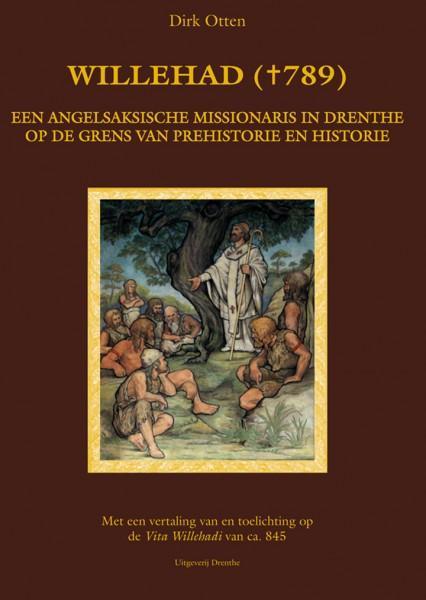 Willehad. Een Angelsaksische missionaris in Drenthe op de grens van prehistorie en historie.